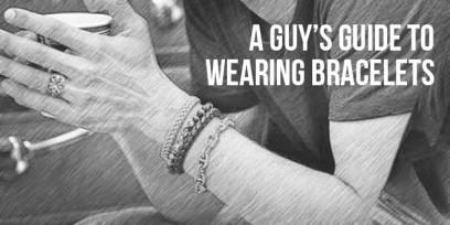 A Guy's Guide to Wearing Bracelets